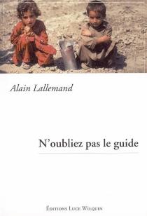N'oubliez pas le guide : récit - AlainLallemand