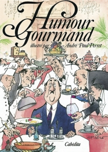Humour gourmand - André Paul Perret