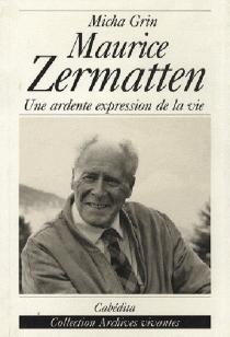 L'univers romanesque de Maurice Zermatten : une ardente expression de la vie, morceaux choisis - MichaGrin