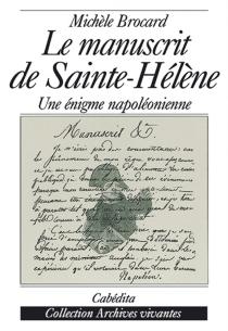 Le manuscrit de Saint-Hélène : une énigme napoléonienne - MichèleBrocard