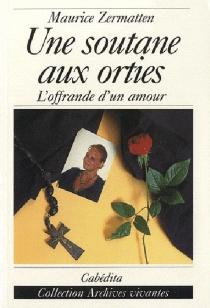 Une soutane aux orties : l'offrande d'un amour - MauriceZermatten