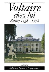 Voltaire chez lui : Ferney, 1758-1778 -