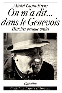 On m'a dit... dans le Genevois : histoires presque vraies - MichelCusin-Brens