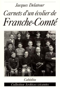 Carnets d'un écolier de Franche-Comté : 1939-1944 - JacquesDelatour