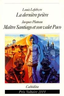 Maître Santiago et son valet Paco| Suivi de La dernière prière : contes voltairiens -