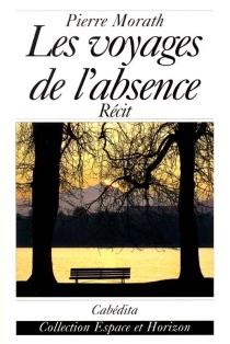 Les voyages de l'absence - PierreMorath