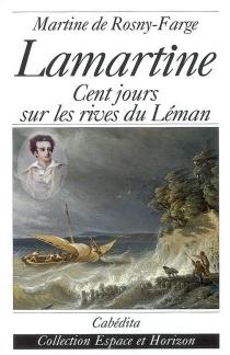 Lamartine : cent jours sur les rives du Léman - Martine deRosny-Farge