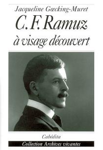 C.-F. Ramuz, à visage découvert - JacquelineGoecking-Muret