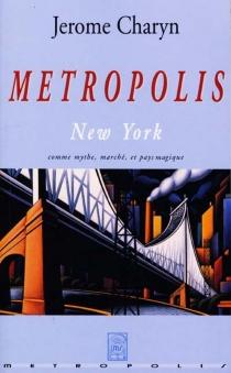Metropolis : New York comme mythe, marché et pays magique - JeromeCharyn
