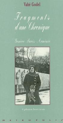 Fragments d'une chronique : Genève-Paris-Arménie - VahéGodel