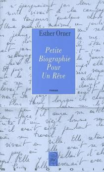 Petite biographie pour un rêve - EstherOrner