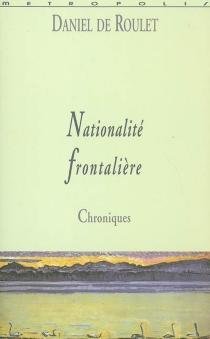 Nationalité frontalière : chroniques - Daniel deRoulet
