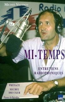 Mi-temps : entretiens radiophoniques, 1986-1992 - MichelVautrot