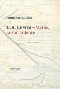 Mythe, raison ardente : imagination et réalité selon C.S. Lewis - IrèneFernandez