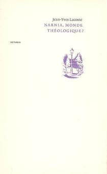 Narnia, monde théologique ? : théologie anonyme et christologie pseudonyme - Jean-YvesLacoste
