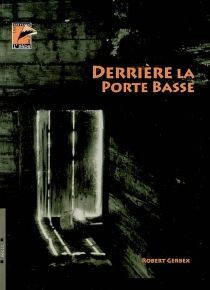 Derrière la porte basse : récit - RobertGerbex