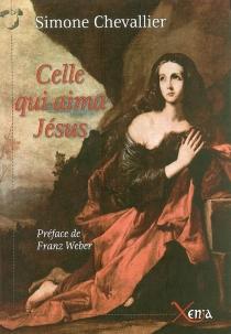 Celle qui aima Jésus| Suivi de La dame de Pâques - SimoneChevallier
