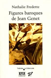 Figures baroques de Jean Genet : l'enjeu du style - NathalieFredette