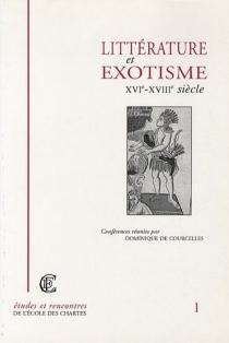 Littérature et exotisme, XVIe-XVIIIe siècle - Dominique deCourcelles