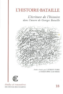 L'histoire-Bataille, l'écriture de l'histoire dans l'oeuvre de Georges Bataille : actes de la journée d'études consacrée à Georges Bataille, Paris, Ecole nationale des chartes, 7 décembre 2002 -