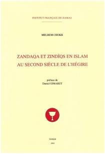 Zandaqa et zindiqs en islam au second siècle de l'hégire - MelhemChokr