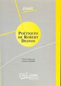 Poétiques de Robert Desnos : en hommage à Marie-Claire Dumas : actes de la journée d'études du 25 novembre 1995 -