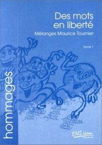 Des mots en liberté : mélanges Maurice Tournier -