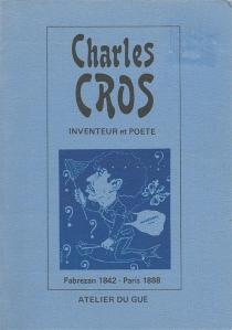 Charles Cros, inventeur et poète : Fabrezan 1842-Paris 1888 -