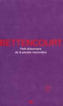 Petit dictionnaire de la pensée mammifère : (fragments) - PierreBettencourt