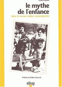 Le Mythe de l'enfance dans le roman italien contemporain - Gilbert Rosetti