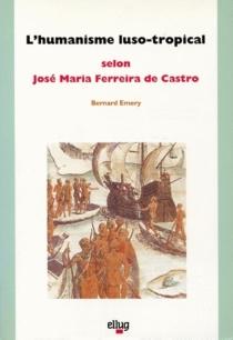L'Humanisme luso-tropical selon José Maria Ferreira de Castro - BernardEmery