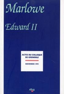 Marlowe, Edward II : actes de colloque, Université Stendhal, Grenoble, novembre 1991 -