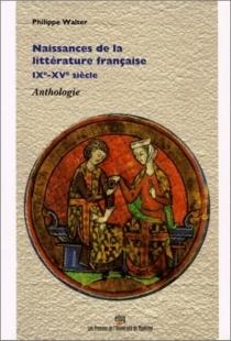 Naissances de la littérature française : IXe-XVe siècle : anthologie - PhilippeWalter