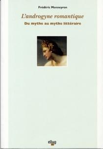 L'androgyne romantique, du mythe au mythe littéraire - FrédéricMonneyron