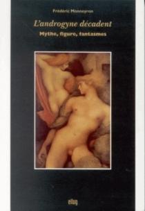 L'androgyne décadent : mythe, figure, fantasmes - FrédéricMonneyron