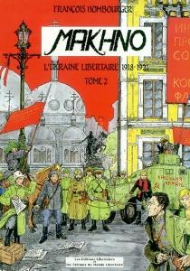 Makhno : l'Ukraine libertaire, 1918-1921 - FrançoisHombourger