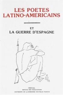 Les poètes latino-américains et la guerre d'Espagne - Centre de recherches interuniversitaires sur les champs culturels en Amérique latine