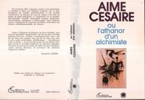 Aimé Césaire ou L'athanor d'un alchimiste : actes du premier colloque international sur l'oeuvre d'Aimé Césaire, Paris, 21-23 novembre 1985 -