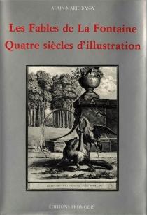 Les fables de La Fontaine : quatre siècles d'illustration - Alain-MarieBassy