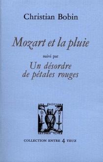 Mozart et la pluie| Suivi de Un désordre de pétales rouges - ChristianBobin