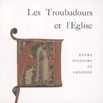 Les troubadours et l'Eglise : entre histoire et légende : exposition, Ussel, Musée du pays d'Ussel, 13 juillet-1er septembre 2002 -