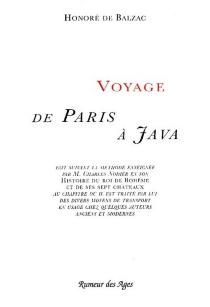 Voyage de Paris à Java : fait suivant la méthode enseignée par M. Charles Nodier en son Histoire du roi de Bohême et de ses sept châteaux... - Honoré deBalzac