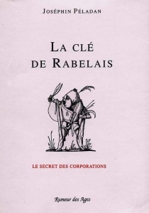 La clé de Rabelais : le secret des corporations - Joséphin Peladan