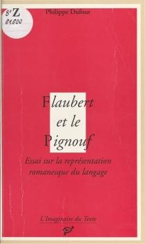 Flaubert et le Pignouf : essai sur la représentation romanesque du langage - PhilippeDufour