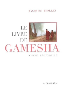 Le livre de Gamesha : conte légendaire - JacquesBiolley
