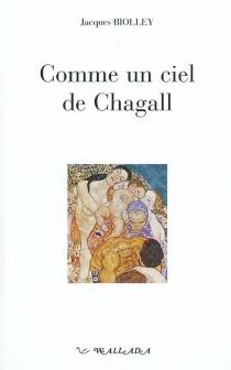 Comme un ciel de Chagall : récit - JacquesBiolley