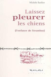 Laissez pleurer les chiens (l'enfance de Strambus) - MichèleBarbier