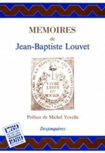 Mémoires : quelques notices pour l'histoire et le récit de mes périls depuis le 31 mai 1793 - Jean-BaptisteLouvet de Couvray