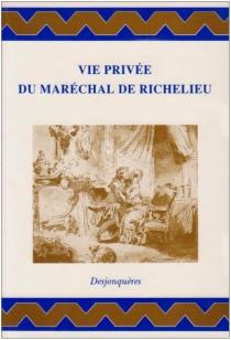 Vie privée du maréchal de Richelieu -