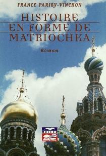 Histoire en forme de matriochka - FranceParisy-Vinchon